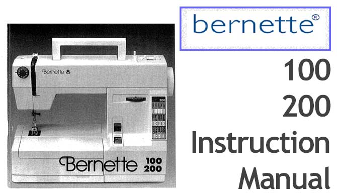 Bernette 100 and 200 sewing machine Users Instruction Manual