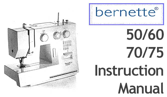 Bernette 50, 60, 70 and 75 sewing machine Users Manual