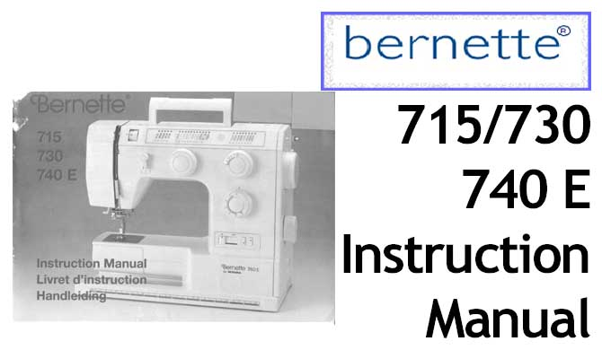 Bernette 715 730 740E sewing machine Users Instruction Manual