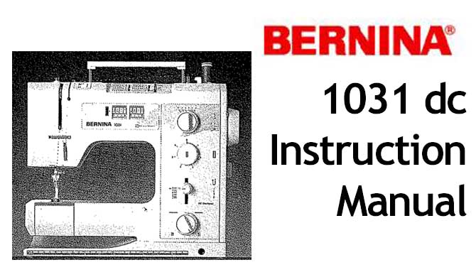 Bernina 1031 DC sewing machine Users Instruction Manual