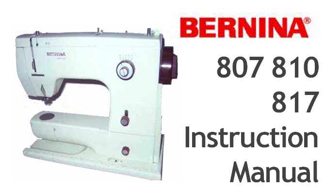 Bernina 807 810 817 sewing machine Users Instruction Manual