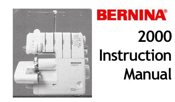 Bernina Serger 2000 sewing machine Users Instruction Manual