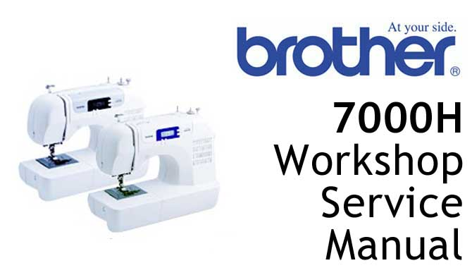 Brother Sewing Machine 7000H Workshop Service & Repair Manual