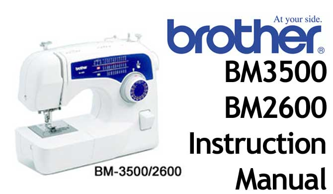 Brother BM 3500 BM 2600 sewing machine Users Instruction Manual