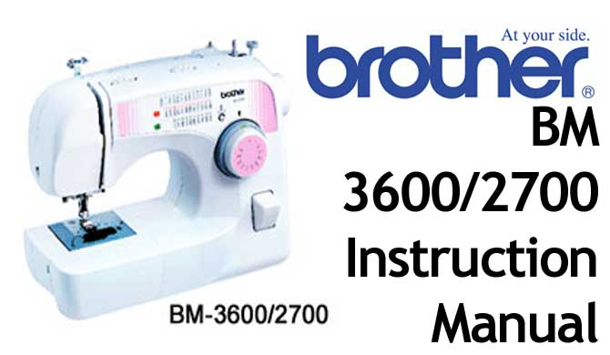 Brother BM 3600 BM 2700 sewing machine Users Instruction Manual