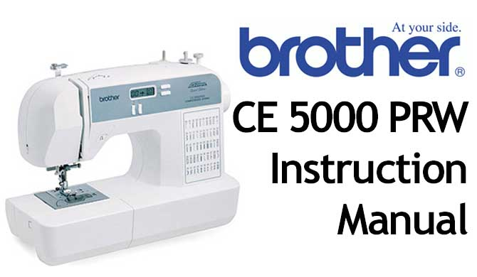 Brother CE 5000 PRW sewing machine Users Instruction Manual