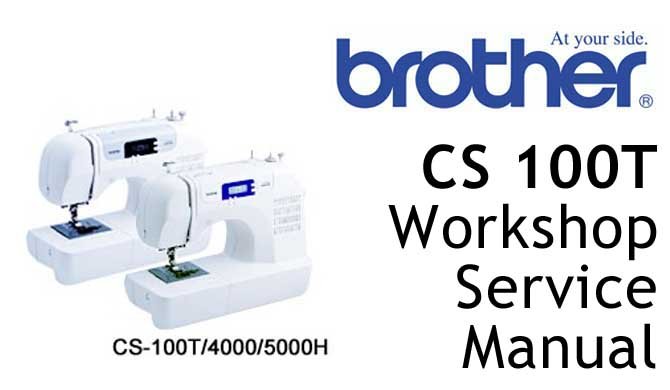 Brother Sewing Machine CS 100T Workshop Service & Repair Manual
