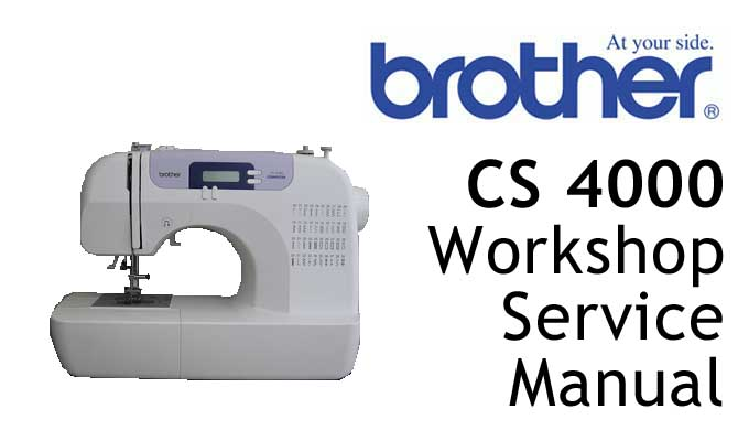Brother Sewing Machine CS 4000 Workshop Service & Repair Manual