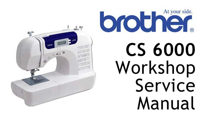Brother Sewing Machine CS 6000 Workshop Service & Repair Manual