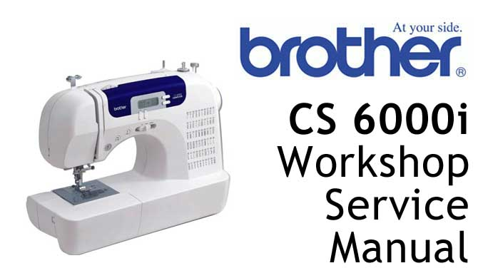 Brother Sewing Machine CS 6000i Workshop Service & Repair Manual