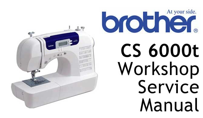Brother Sewing Machine CS 6000t Workshop Service & Repair Manual