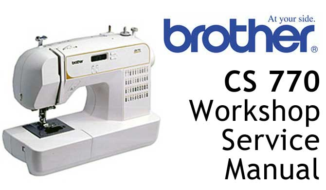 Brother Sewing Machine CS 770 Workshop Service & Repair Manual