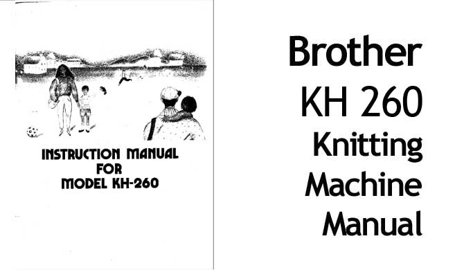 Brother KH-260 Bulky Punchcard Knitting Machine Users Manual