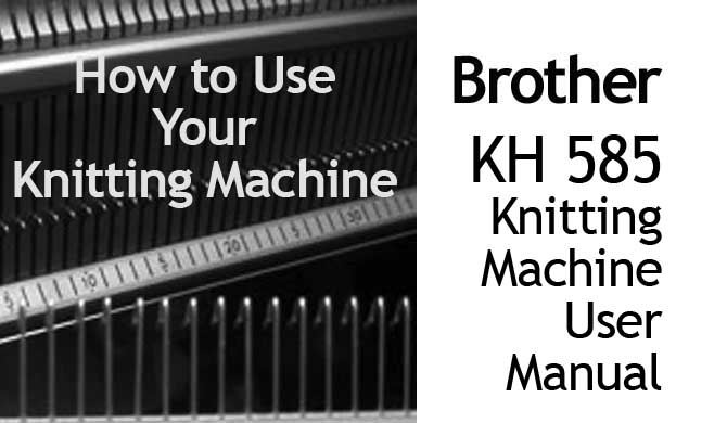 Brother KH-585 Knitting Machine User Manual