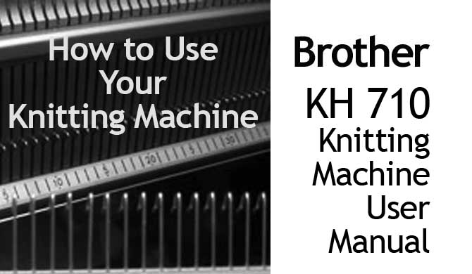 Brother KH-710 Knitting Machine User Manual