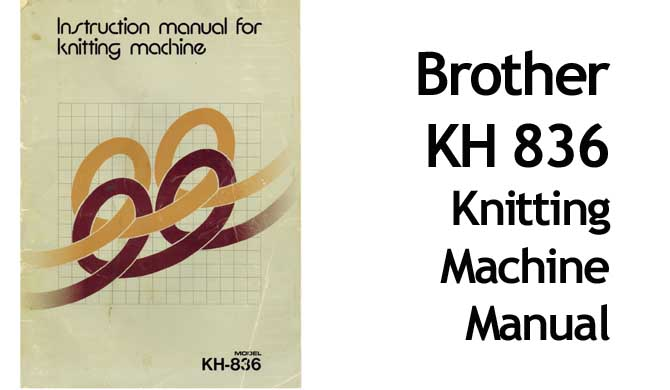 Brother KH 836 Knitting Machine Users Instruction Manual