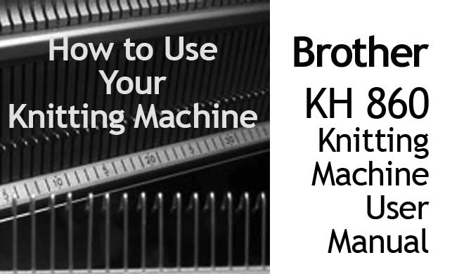 Brother KH-860 Knitting Machine User Manual