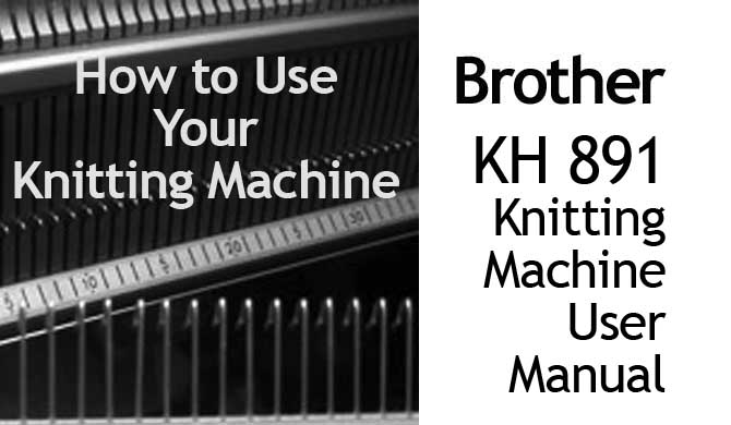 Brother KH-891 Knitting Machine User Manual