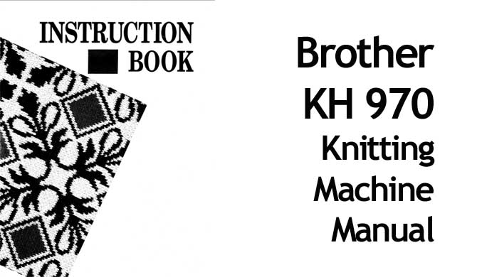 Brother KH 970 Knitting Machine Users Instruction Manual