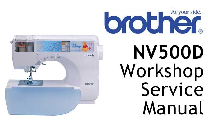 Brother Sewing Machine NV500D Workshop Service & Repair Manual