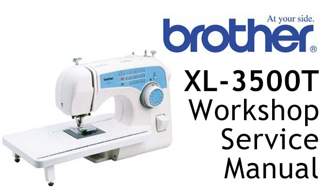 Brother XL-3500 T Workshop Service & Repair Manual