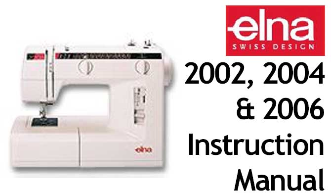 Elna 2002, 2004 or 2006 User Instruction Manual
