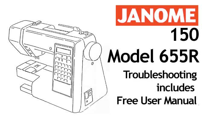 Troubleshooting Janome 150 - Model 655R