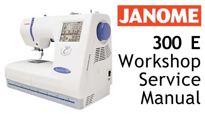 Janome Embroidery Sewing Machine 300e Workshop Service & Repair
