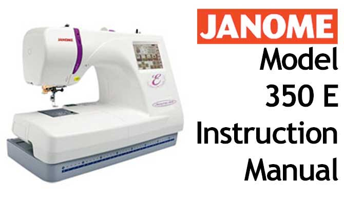 Janome Embroidery Sewing Machine 350e User Instruction Manual