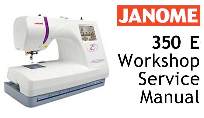 Janome Embroidery Sewing Machine 350e Workshop Service & Repair
