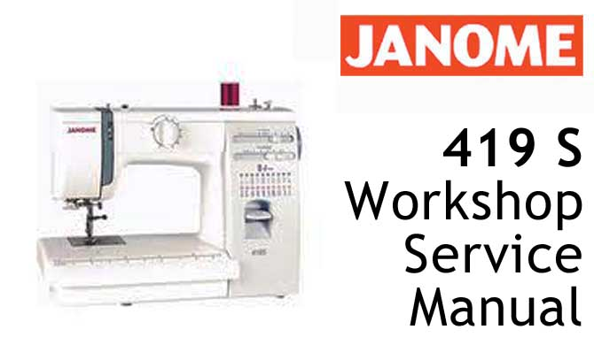 Janome Sewing Machine 419 S Workshop Service & Repair Manual