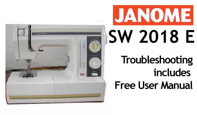 Troubleshooting Janome New Home SW 2018 E