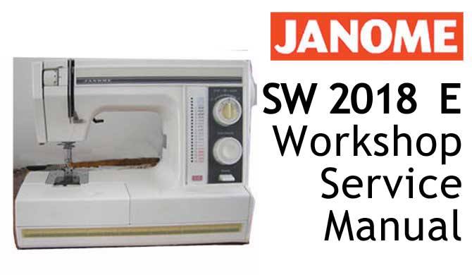 Janome Sewing Machine SW 2018 E Workshop Service & Repair Manual