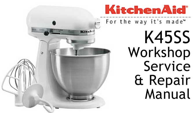 Kitchenaid K45ss Workshop Service Amp Repair Manual
