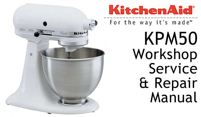 KitchenAid KPM50 Workshop Service & Repair Manual