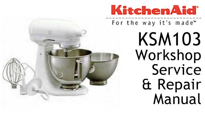KitchenAid KSM103 Workshop Service & Repair Manual