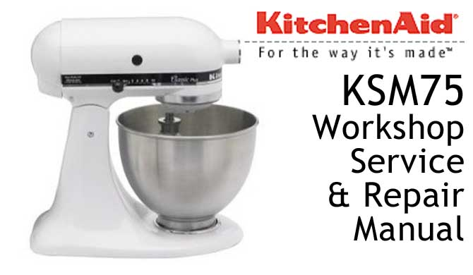 KitchenAid KSM75 Workshop Service & Repair Manual