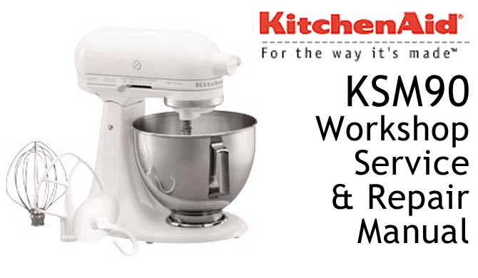 KitchenAid KSM90 Workshop Service & Repair Manual