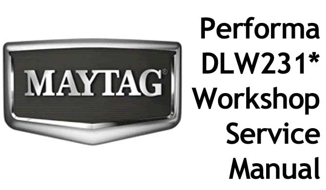 MAYTAG Performa Washing Machine Model DLW231* Workshop Manual