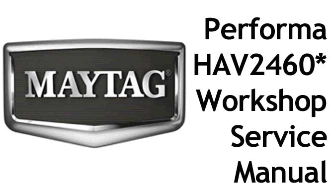 MAYTAG Performa Washing Machine Model HAV2460* Workshop Manual