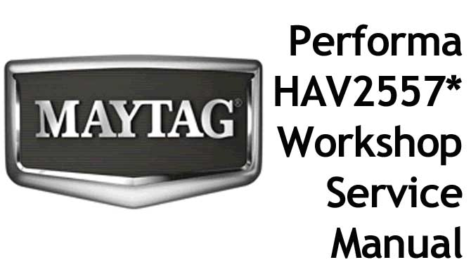 MAYTAG Performa Washing Machine Model HAV2557* Workshop Service
