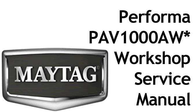 MAYTAG Performa Washing Machine Model PAV1000AW* Workshop Manual