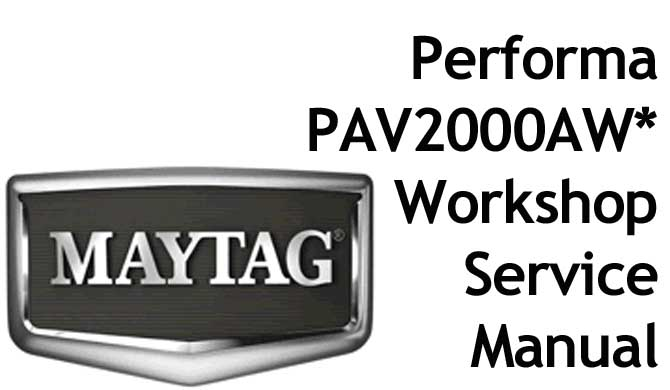 MAYTAG Performa Washing Machine Model PAV2000AW* Workshop Manual