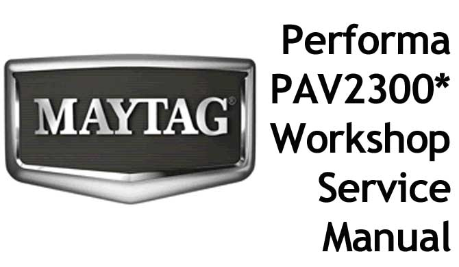 MAYTAG Performa Washing Machine Model PAV2300* Workshop Manual