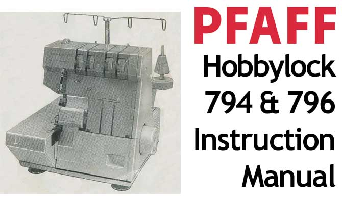 PFAFF Model Hobbylock 794 & 796 sewing machine Users Manual