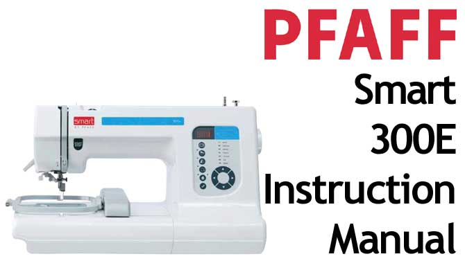 PFAFF Model Smart 300E sewing machine Instruction Manual