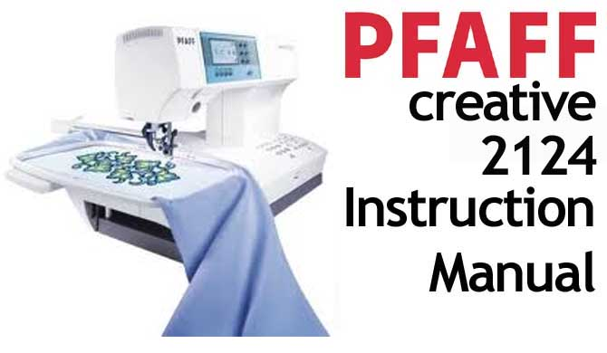 Pfaff Embroidery Sewing Creative 2124 User Instruction Manual